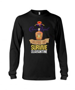 Crown Royal Helping me survive quarantine long sleeved
