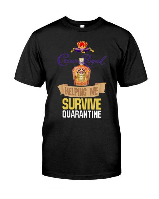 Crown Royal Helping me survive quarantine shirt