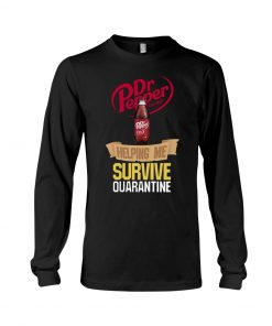 Dr Pepper Helping me survive quarantine long sleeved