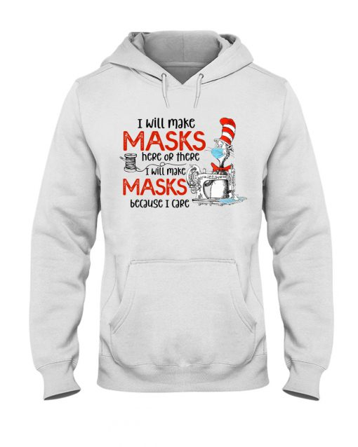 Dr Seuss I will make masks here or there I will make masks because I care hoodie