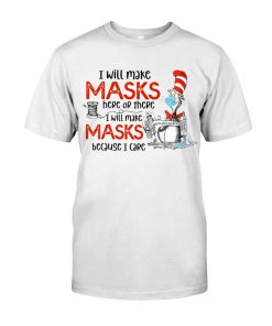 Dr Seuss I will make masks here or there I will make masks because I care shirt
