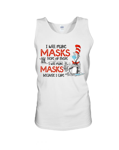 Dr Seuss I will make masks here or there I will make masks because I care tank top