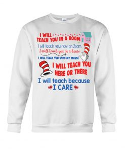Dr Seuss I will teach you on a Zoom Sweatshirt