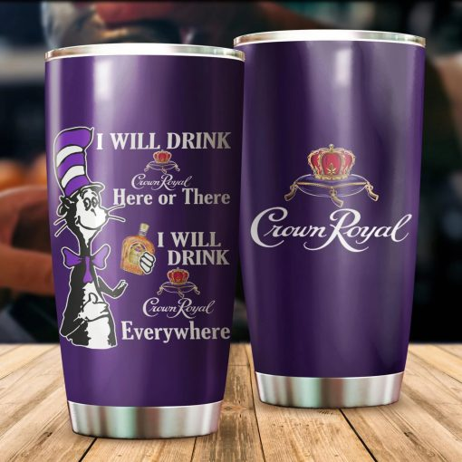 Dr. seuss I will drink Crown Royal here or there tumbler