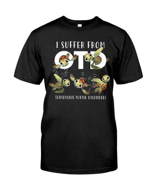 I Suffer From O.T.D Obsessive Turtle Disorder Shirt