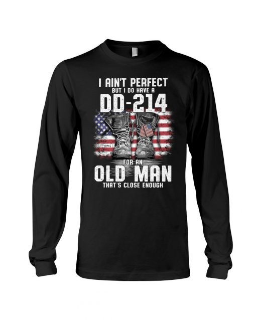 I ain't perfect But I do have a DD-214 for an old man long sleeved