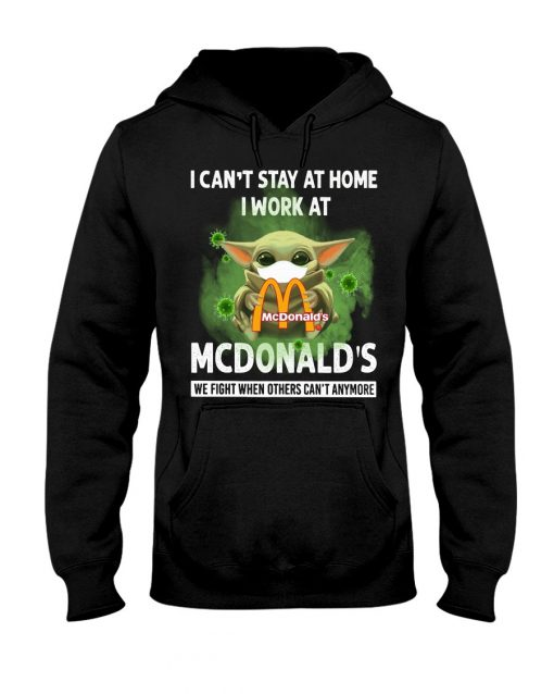 I can't stay home I work at McDonald's Baby Yoda Covid Covid-19 hoodie