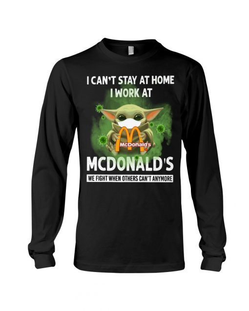 I can't stay home I work at McDonald's Baby Yoda Covid Covid-19 long sleeved
