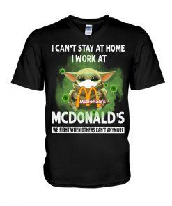 I can't stay home I work at McDonald's Baby Yoda Covid Covid-19 v-neck