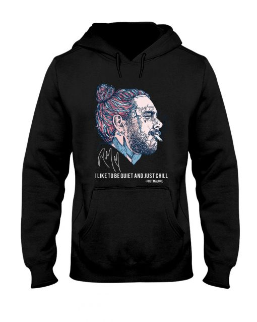 I like to be quiet and play guitar and just chill Post Malone hoodie