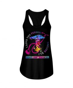 I love the person I've become, because I fought to become her Nurse Tank top