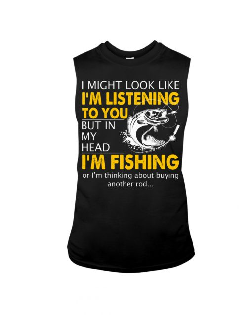 I might look like i'm listening to you but in my head I'm fishing tank top