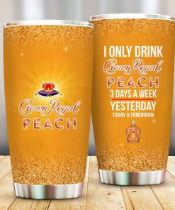I only drink Crown Royal Peach 3 days a week yesterday today and tomorrow tumbler 1