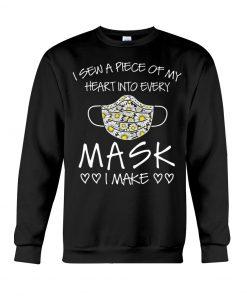 I sew a piece of my heart into every mask I make Sweatshirt