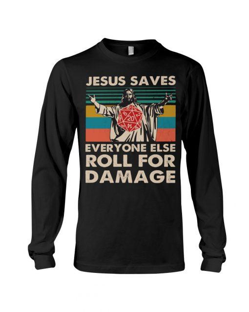 Jesus saves everyone else roll for damage long sleeved