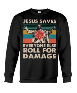 Jesus saves everyone else roll for damage sweatshirrt