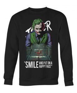 Joker Smile and put on a happy face sweatshirt