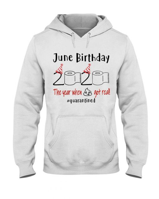 June Birthday 2020 the year when shit got real Hoodie