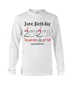 June Birthday 2020 the year when shit got real Long sleeve