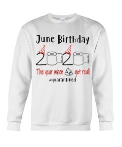 June Birthday 2020 the year when shit got real Sweatshirt
