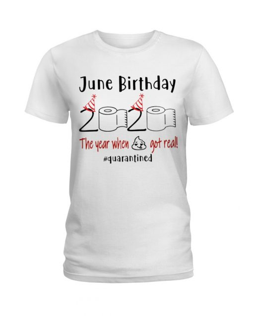June Birthday 2020 the year when shit got real T-shirt