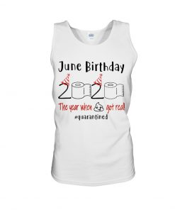 June Birthday 2020 the year when shit got real Tank top