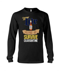 Miller Lite Helping me survive quarantine long sleeved