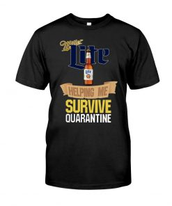 Miller Lite Helping me survive quarantine shirt