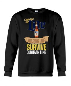 Miller Lite Helping me survive quarantine sweatshirt