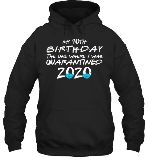 My 40th Birthday I Was Quarantined 2020 Hoodie