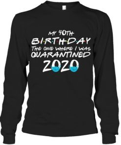 My 40th Birthday I Was Quarantined 2020 Long sleeve