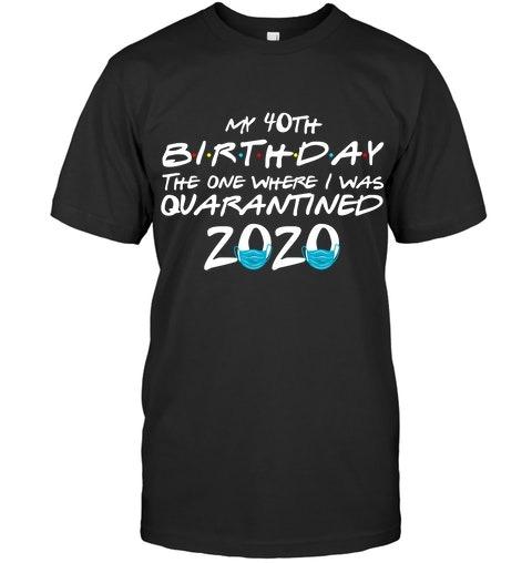 My 40th Birthday I Was Quarantined 2020 T-shirt