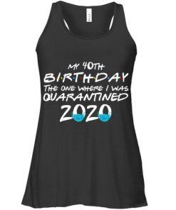 My 40th Birthday I Was Quarantined 2020 Tank top