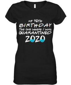 My 40th Birthday I Was Quarantined 2020 V-neck