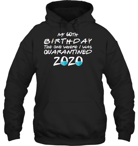 My 60th Birthday I Was Quarantined 2020 Hoodie