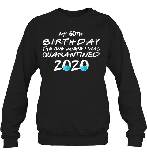 My 60th Birthday I Was Quarantined 2020 Sweatshirt