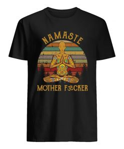 Namaste Mother fucker shirt