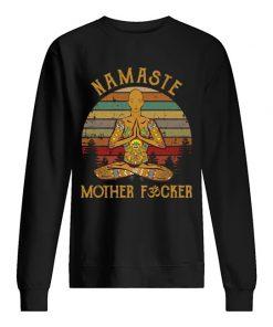 Namaste Mother fucker sweatshirt