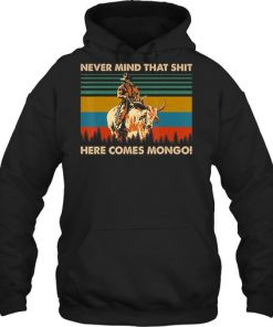 Never Mind That Shit Here Comes Mongo vintage hoodie