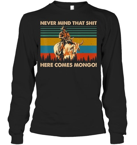 Never Mind That Shit Here Comes Mongo vintage long sleeved