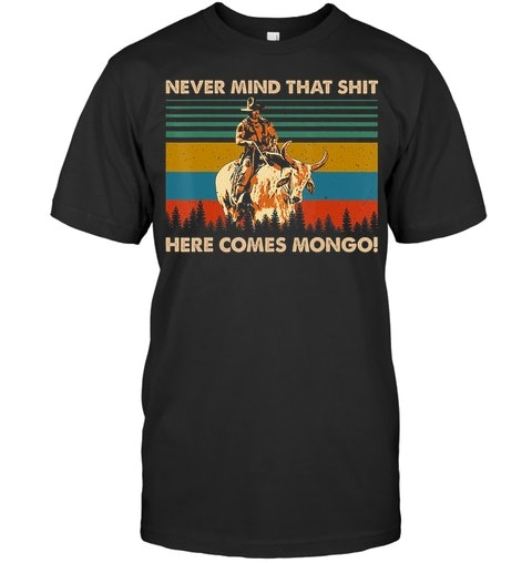 Never Mind That Shit Here Comes Mongo vintage shirt