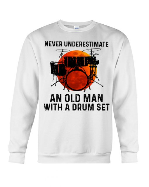 Never Underestimate An Old Man With A Drum Set sweatshirt