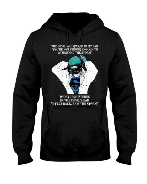 Nurse The devil whispered in my ear 'You're not strong enough to withstand the storm Hoodie