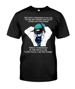 Nurse The devil whispered in my ear 'You're not strong enough to withstand the storm T-shirt