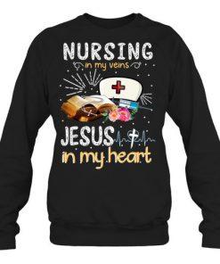 Nursing in my veins Jesus in my heart sweatshirt
