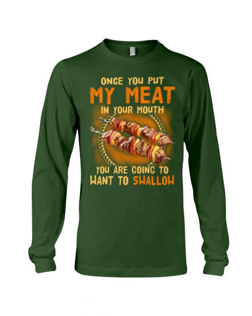 Once You Put My Meat in Your Mouth You're Gonna Want To Swallow long sleeved