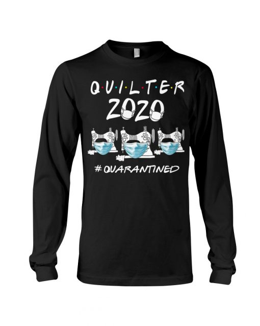 Quilter 2020 quarantined Long sleeve