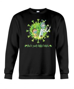 Rick and Morty Wash your damn hands sweatshirt