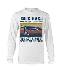 Rock Hard caulking services you got a hole long sleeved