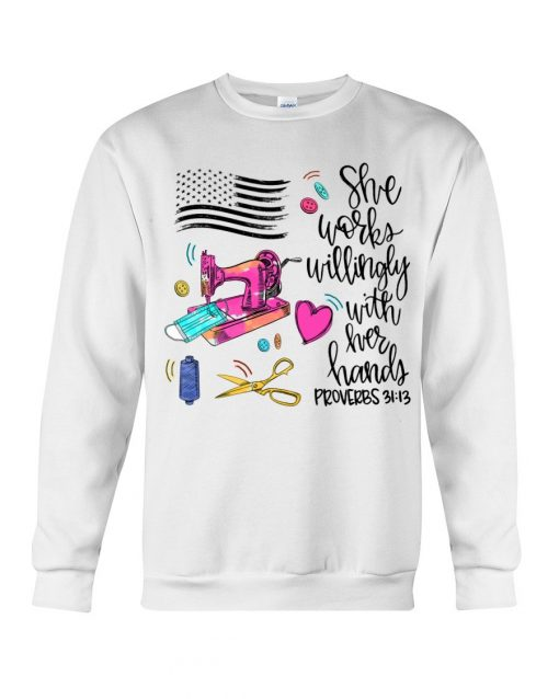 She Works Willingly With Her Hands Proverbs 31 13 sweatshirt